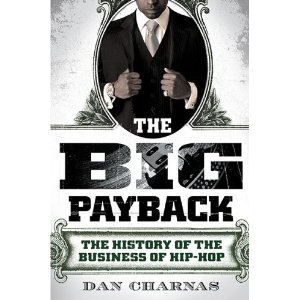 [The Big Payback: The History of the Business of Hip-Hop]